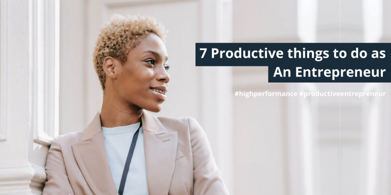 7 Productive things to do as an Entrepreneur